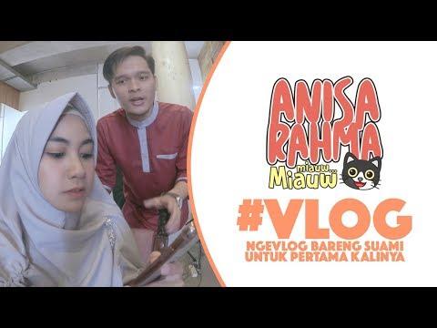 #VLOG 64 - NGEVLOG BARENG SUAMI UNTUK PERTAMA KALINYA || Anisa Rahma