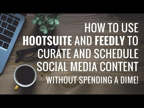 How to Use HootSuite and Feedly for Content Curation