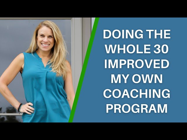 How Doing the Whole 30 Improved my Own Group Coaching Program & Personal Health
