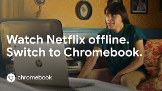 Switch to Chromebook - Watch Netflix Offline