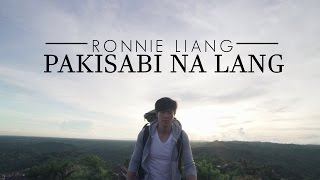 Repeat youtube video Ronnie Liang - Pakisabi Na Lang [Official Music Video]