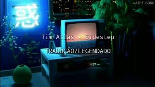 Tim Atlas - Sidestep TRADUÇÃO/LEGENDADO