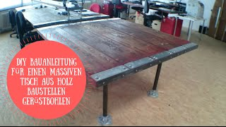 DIY Bauanleitung für einen massiven Tisch aus Holz Baustellen Gerüstbohlen im Industrie Look