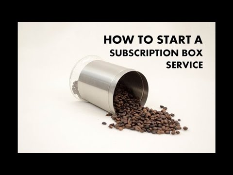 How to Start and Market a Subscription Box Service