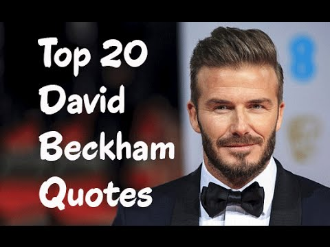 Top 20 David Beckham Quotes - The English former professional footballer