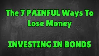 7 Painful Ways to Lose Money Investing in Bonds