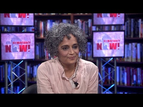 "Arundhati Roy on the Rise of Fascism & Trump's Embrace of India's ""Robber Barons"""