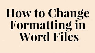 How to Change Formatting in  Word Files
