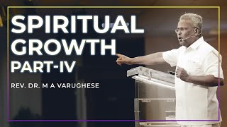 Spiritual Growth, Part-4 - Rev. Dr. M A Varughese