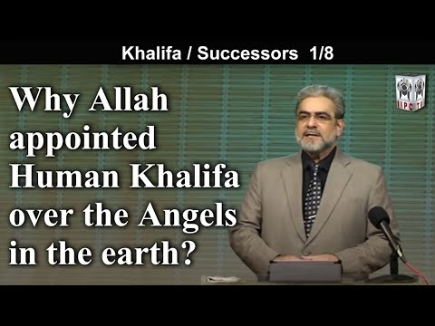 Why Allah appointed on the earth a human Khalifa over the angels ? 1/8 by Mohammad Shaikh (2012)