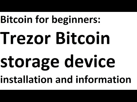 Bitcoin for beginners: Trezor Bitcoin storage device installation and information