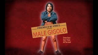 Male Gigolo|Friendzz ki vines|