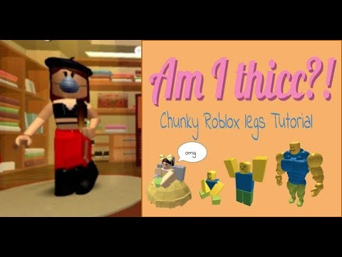 Am I Thicc Thick Roblox Legs Tutorial Youtube