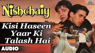 Video Nishchaiy : Kisi Haseen Yaar Ki Talash Hai Full Audio Song | Salman Khan, Karishma Kapoor | download MP3, 3GP, MP4, WEBM, AVI, FLV November 2019