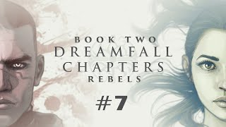Dreamfall Chapters Book Two: Rebels (Ep. 7 - The End)