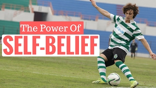 The Power Of Self Belief In Soccer