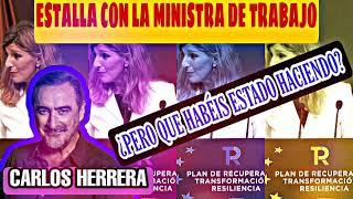 CARLOS HERRERA ESTALLA CON LA MINISTRA DE TRABAJO, YOLANDA DÍAZ