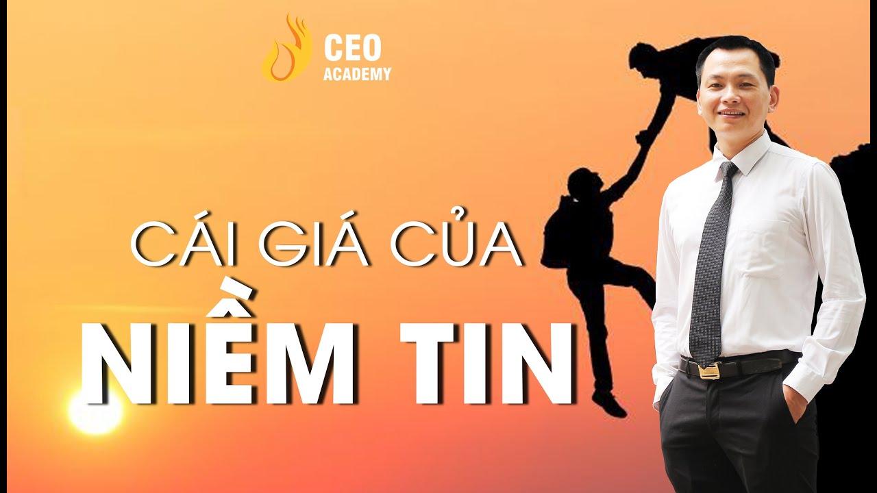 Bạn Có Thể Đặt Bao Nhiêu Niềm Tin Vào Một Người ? | Trường Doanh Nhân CEO Việt Nam