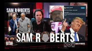 Kanye Goes MAGA, Cosby Goes to Jail - Sam Roberts Now; April 26, 2018