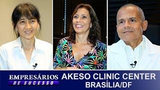 AKESO CLINIC CENTER, BRASILIA DF, EMPRESÁRIOS DE SUCESSO