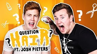 QUESTION HAIR WITH JOSH PIETERS