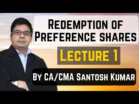 Redemption of Preference shares(Section 55) lecture 1 by Santosh kumar (CA/CMA) mob. no. 9999631597