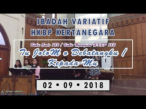 BE 182: Tu JoloM O Debatangku / BN HKBP 182: Kepada-Mu - Ibd. Variatif HKBP Kertanegara (02-09-2018)