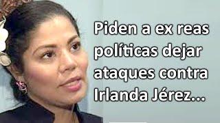 Piden a ex presas políticas Amaya Coppens y Adilia Peralta dejar ataques contra Irlanda Jérez