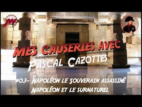 MCA ... Pascal Cazottes #03 -  Napoléon assassiné & Napoléon et le surnaturel