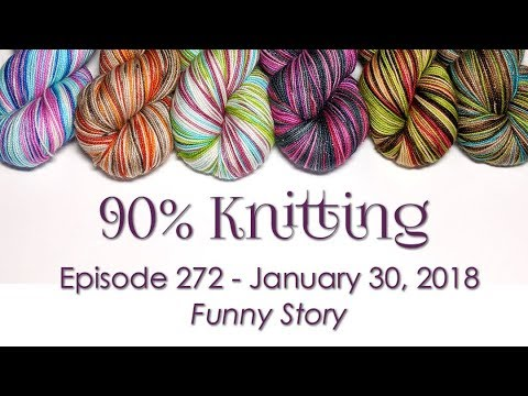 90% Knitting - Episode 272 - Funny Story