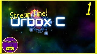 Stream Time! - Orbox C [Part 1]