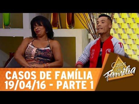 Casos de Família (19/04/16) - Você não presta pro meu filho e vai arrumar encrenca comigo! - Parte 1