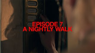 Episode 7: 'A Nightly Walk' | Ouverture Of Something That Never Ended