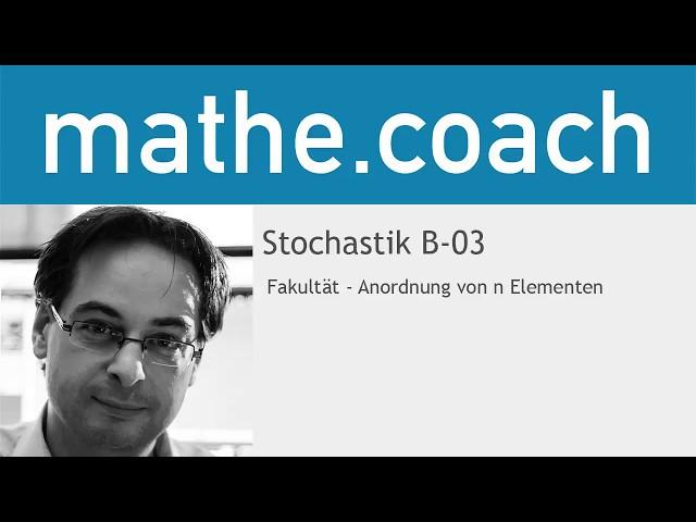 Stochastik B03 - Fakultät:  Permutation ohne Wiederholung , Anordnung von n Elementen