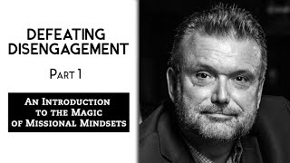Defeating Disengagement - Part 1:  An Introduction to the Magic of Missional Mindsets thumbnail