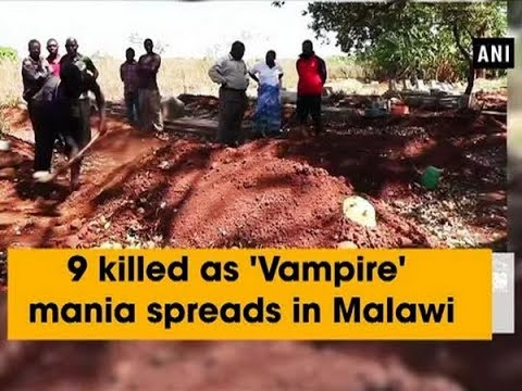 9 killed as 'Vampire' mania spreads in Malawi - ANI News