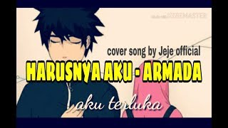 HARUSNYA AKU - ARMADA cover by Jeje official