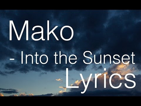 [LYRICS] Mako - Into The Sunset