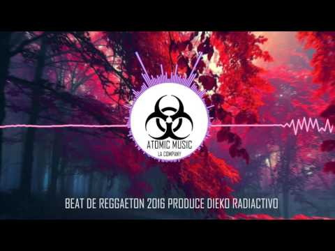 Beat de Reggaeton 2016 - Prod. by Dieko Radiactivo - Atomic Music Company - (VENDIDO)