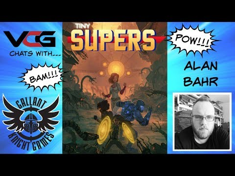 VCG chats with... Alan Bahr, Gallant Knight Games - Tiny Supers RPG