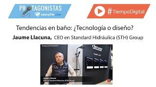 Tendencias en baño: ¿Tecnología o diseño?   Jaume Llacuna en Protagonistas CEVISAMA 2020
