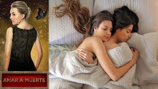 Valentina y Juliana hacen el amor | Amar a muerte - Televisa