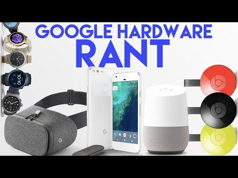 Google Hardware RANT