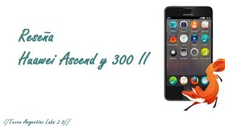 Reseña: Huawei Ascend Y300 II (Con Firefox OS) //TecnoArgentino Labs//