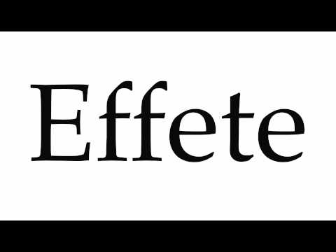 How to Pronounce Effete