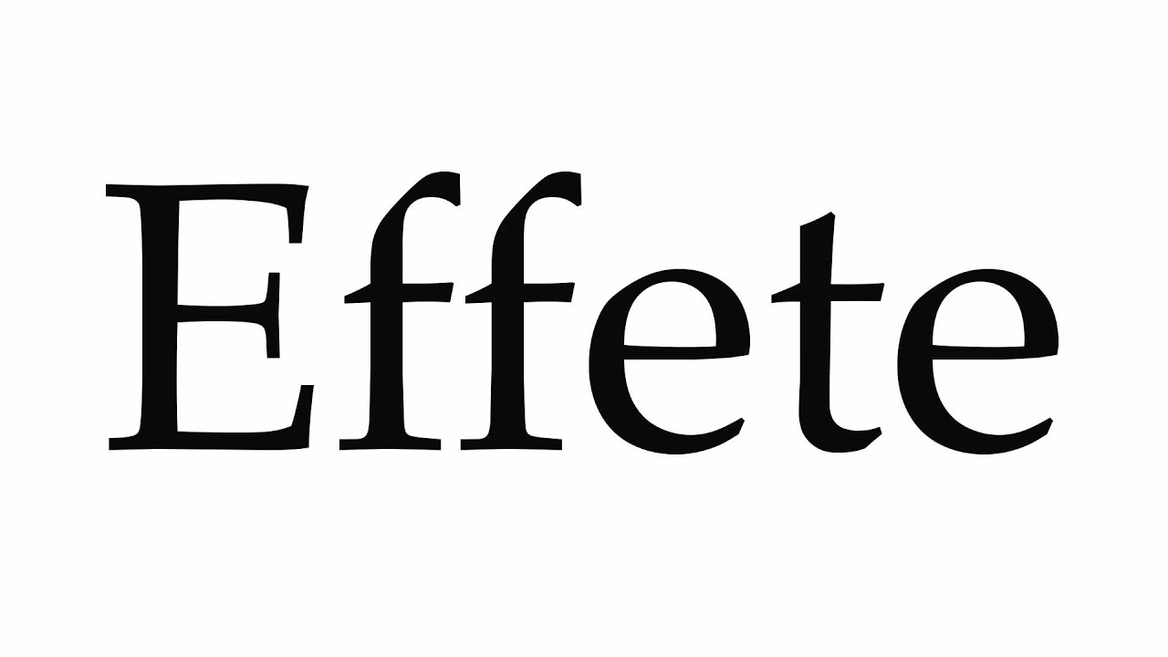 Effete Definition