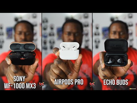 AirPods Pro vs Echo Buds vs Sony WF 1000XM3 // Which should you buy???