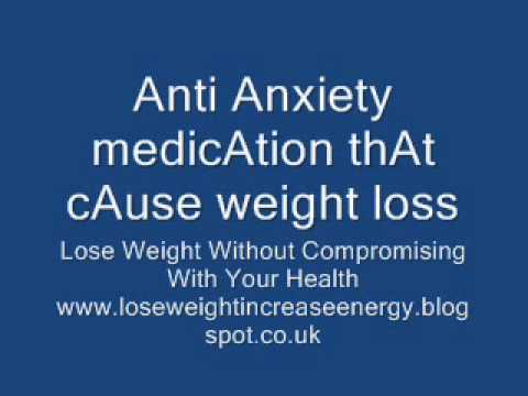 Anti Anxiety medicAtion thAt cAuse weight loss