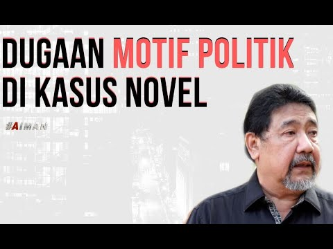 Dugaan Motif Politik Di Kasus Novel - AIMAN