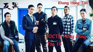 Đội Chống Xã Hội Đen | Tập 16 | phim bộ OCTB Hồng Kong | phim bộ hay 2020 | phim bộ hành động 2020 |